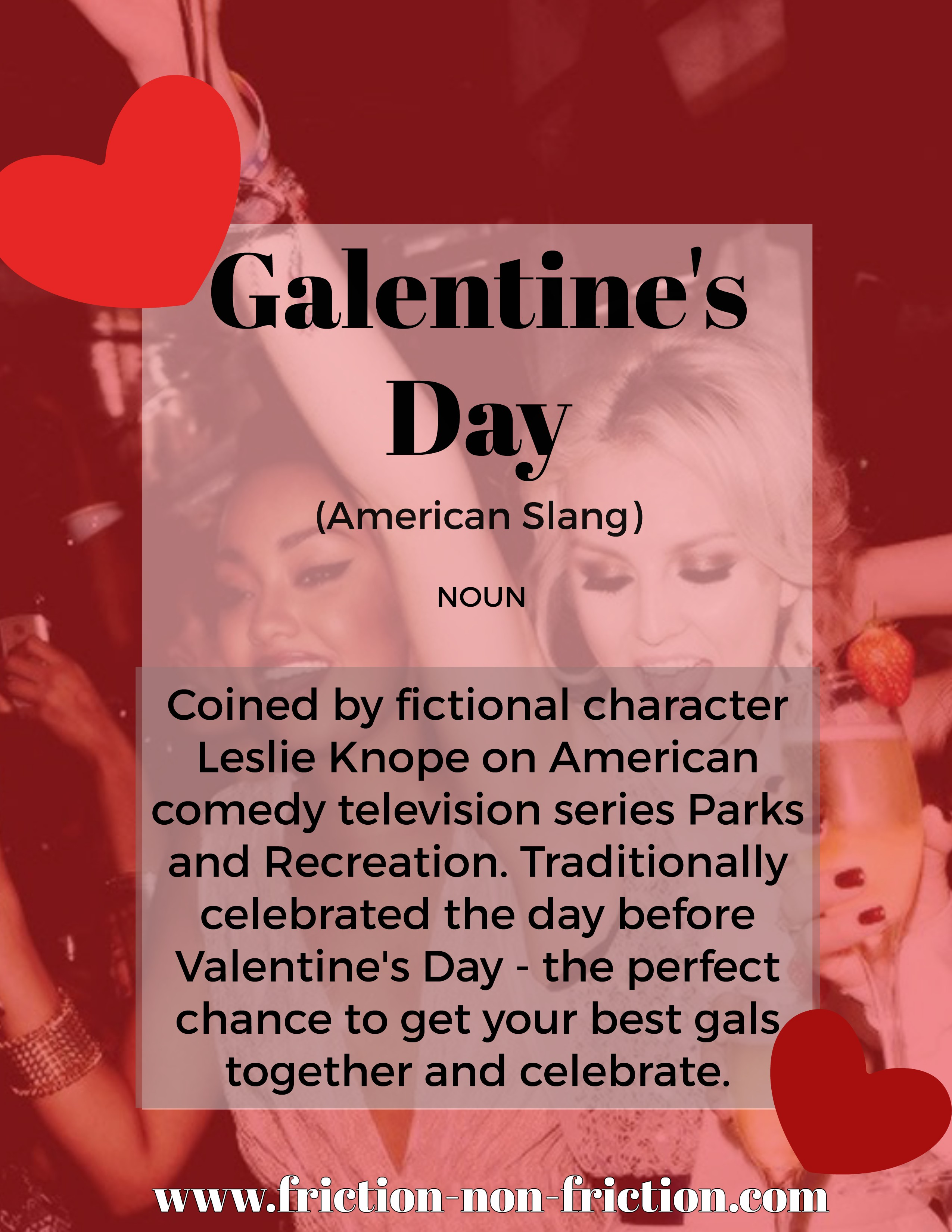 Galentine's Day - another great FRICTIONARY definition from Friction|non|Friction