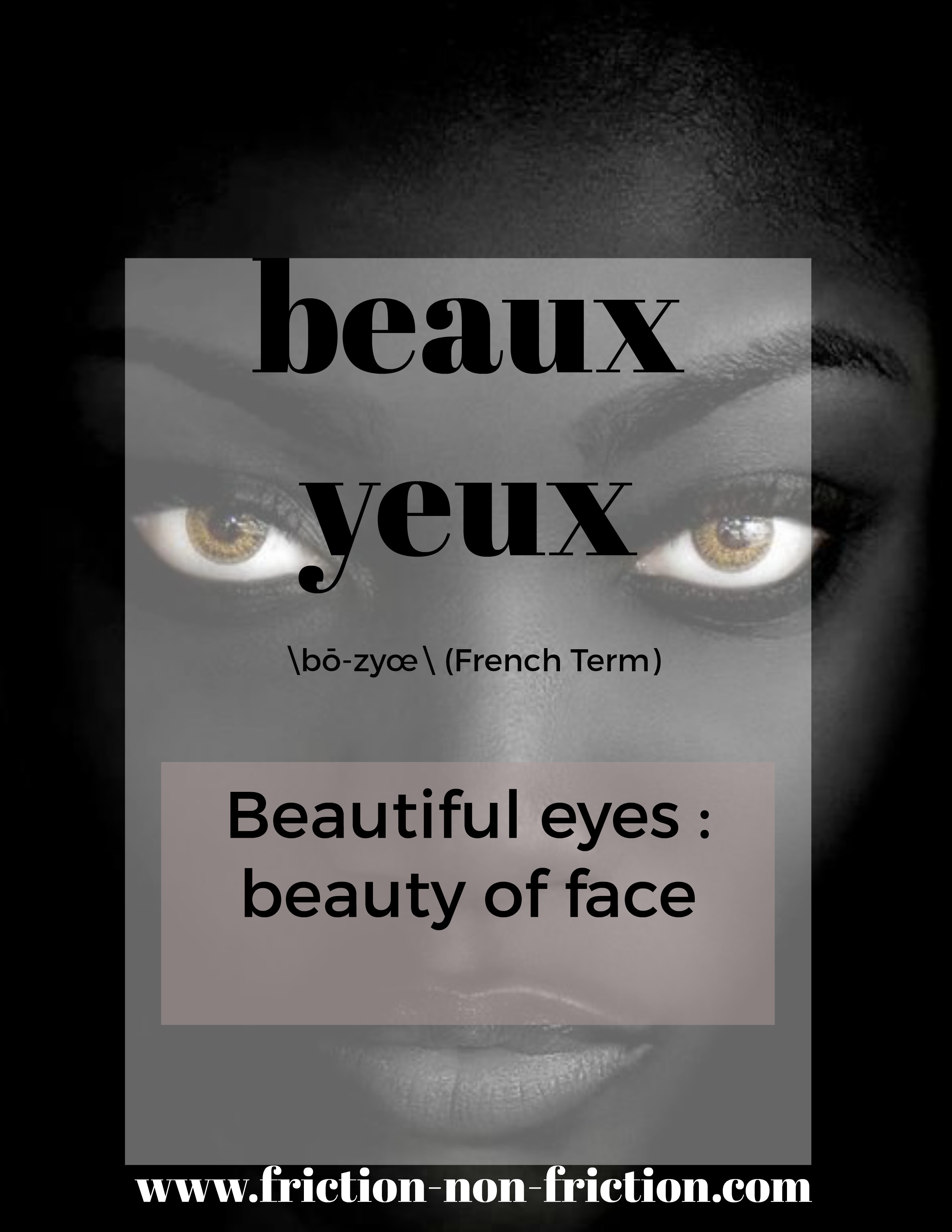 Beaux Yeux -- another great FRICTIONARY definition from Friction|non|Friction