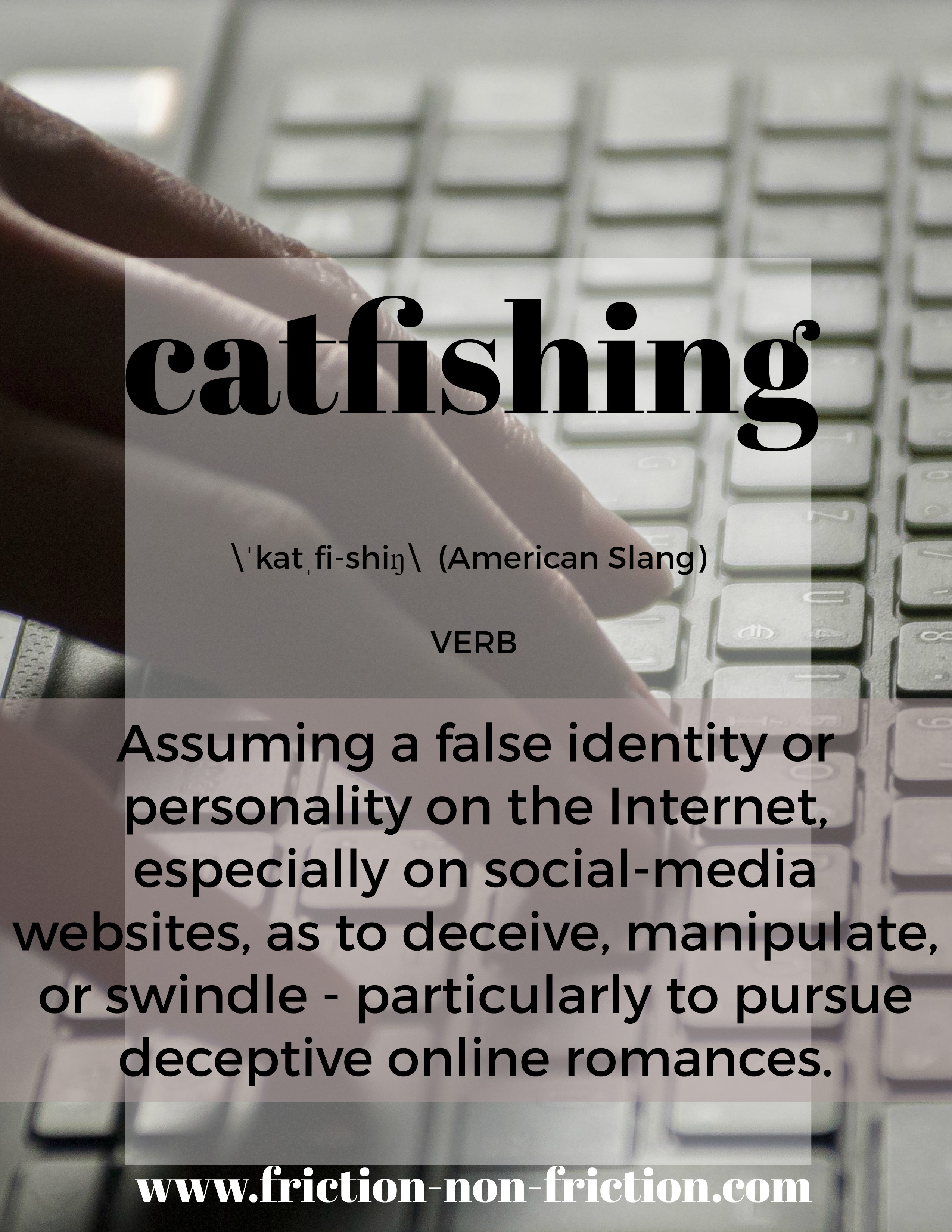 Catfishing -- another great FRICTIONARY definition from Friction|non|Friction