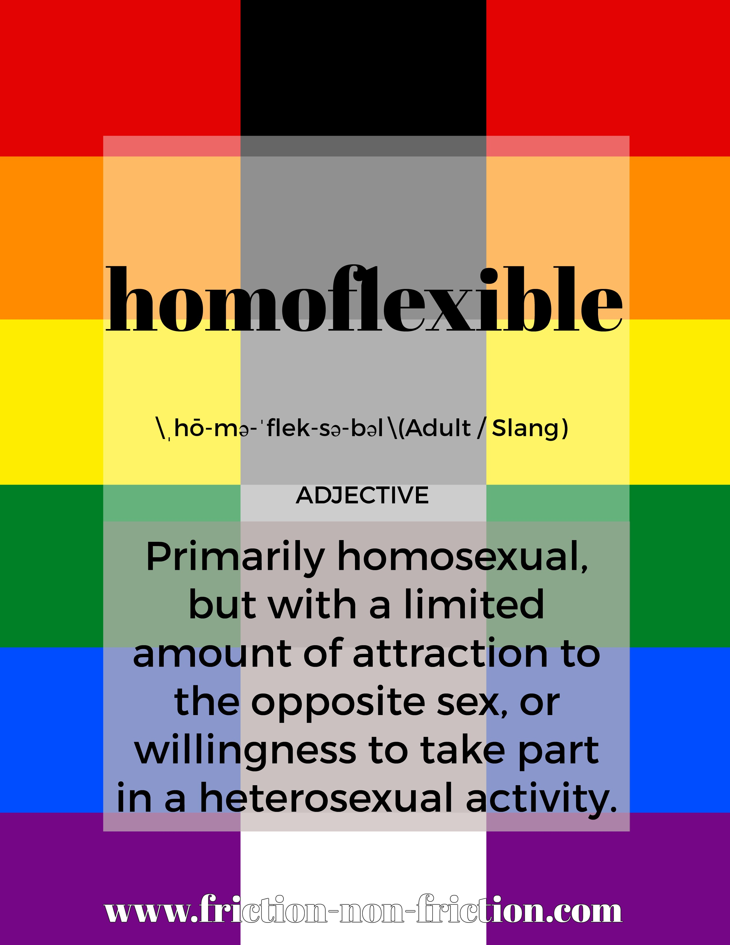 Homoflexible -- another great FRICTIONARY definition from Friction|non|Friction