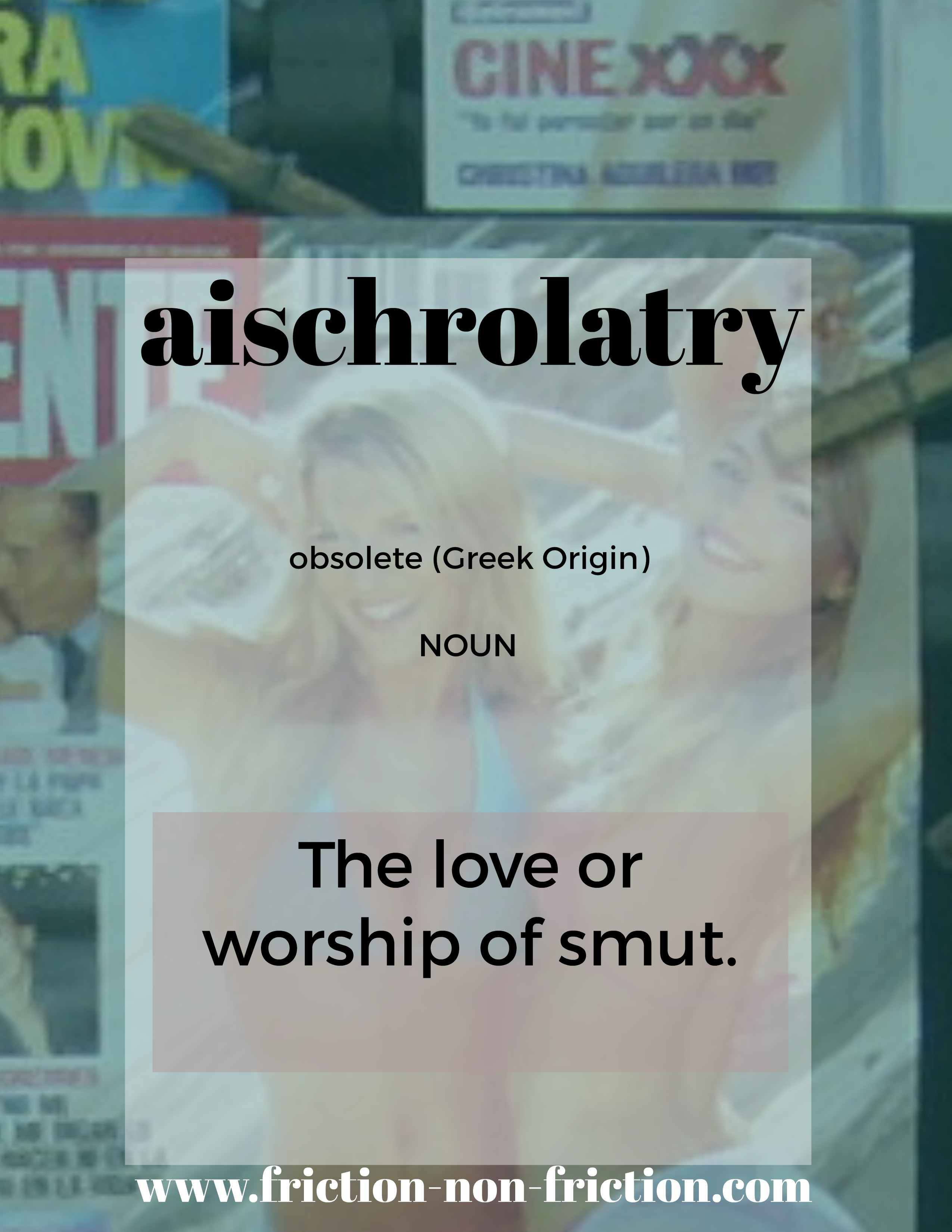 Aischrolatry -- another great FRICTIONARY definition from Friction non Friction