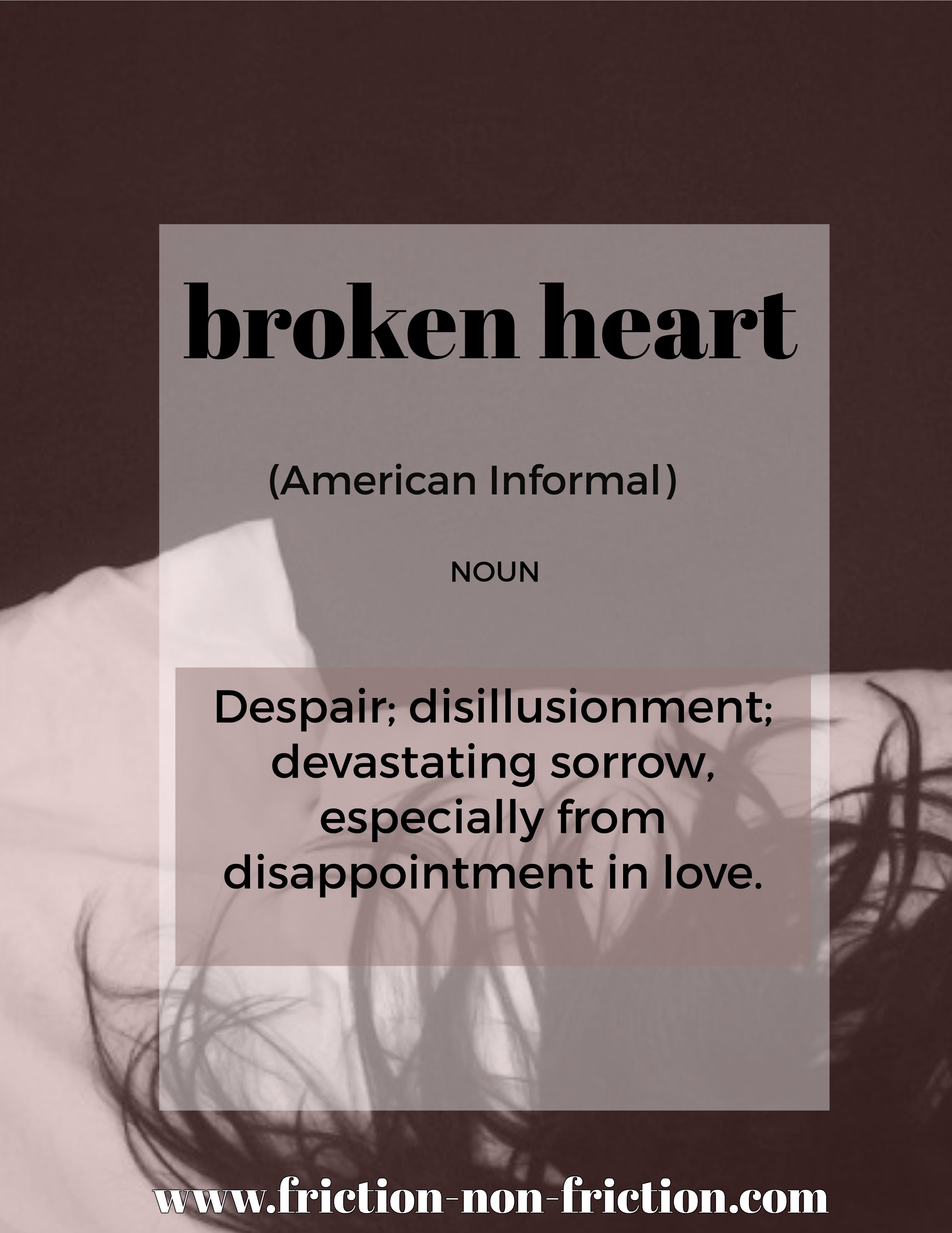 Broken Heart -- another great FRICTIONARY definition from Friction non Friction