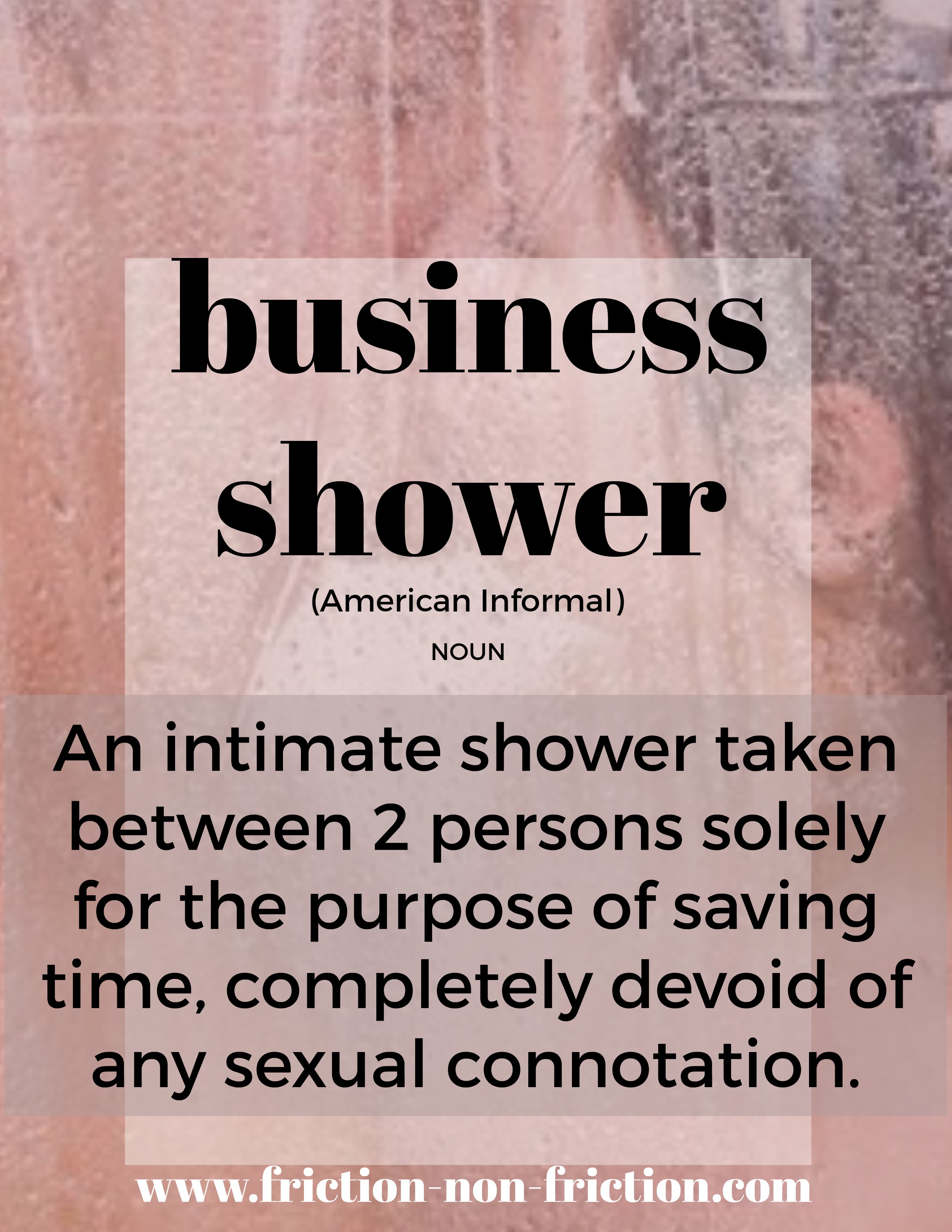 Business Shower -- another great FRICTIONARY definition from Friction non Friction