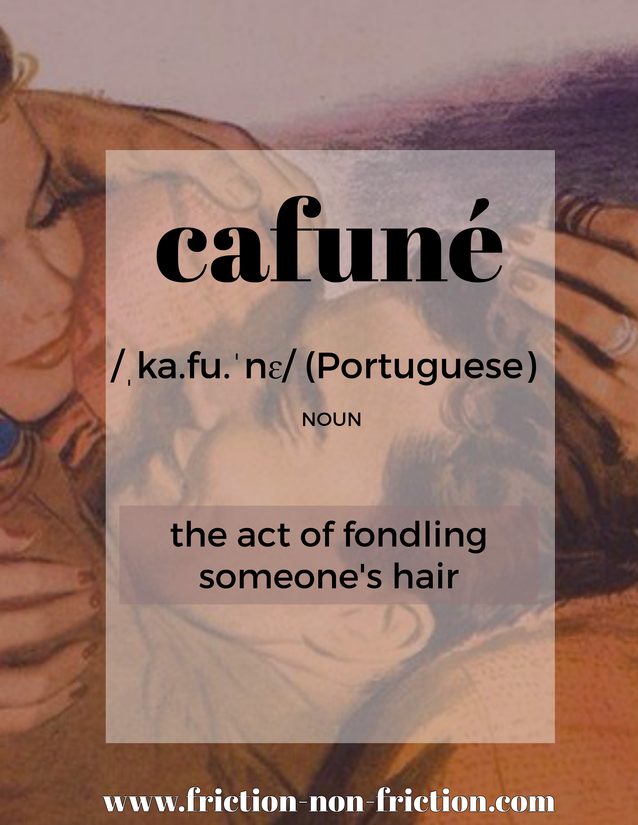 Cafune -- another great FRICTIONARY definition from Friction non Friction