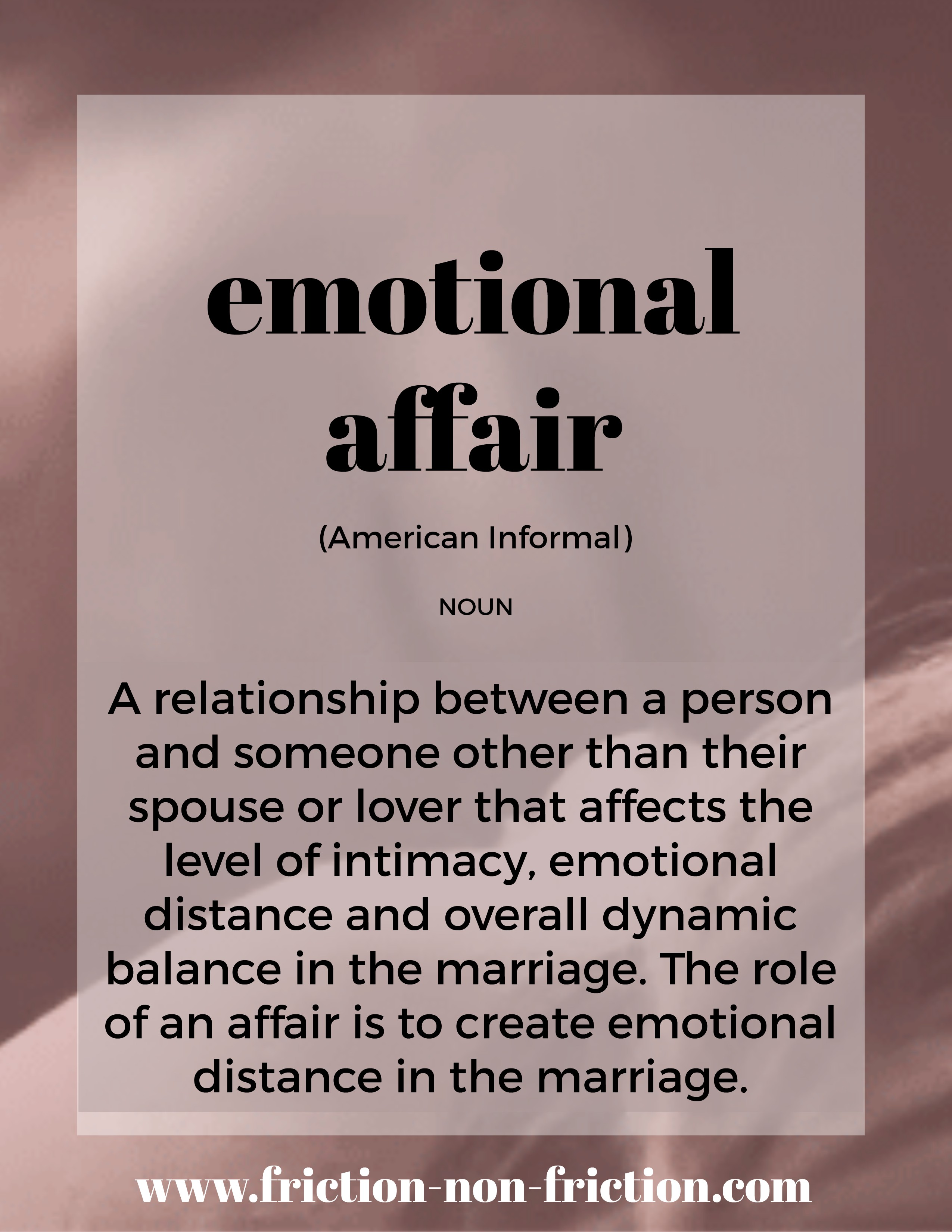 Emotional Affair -- another great FRICTIONARY definition from Friction non Friction