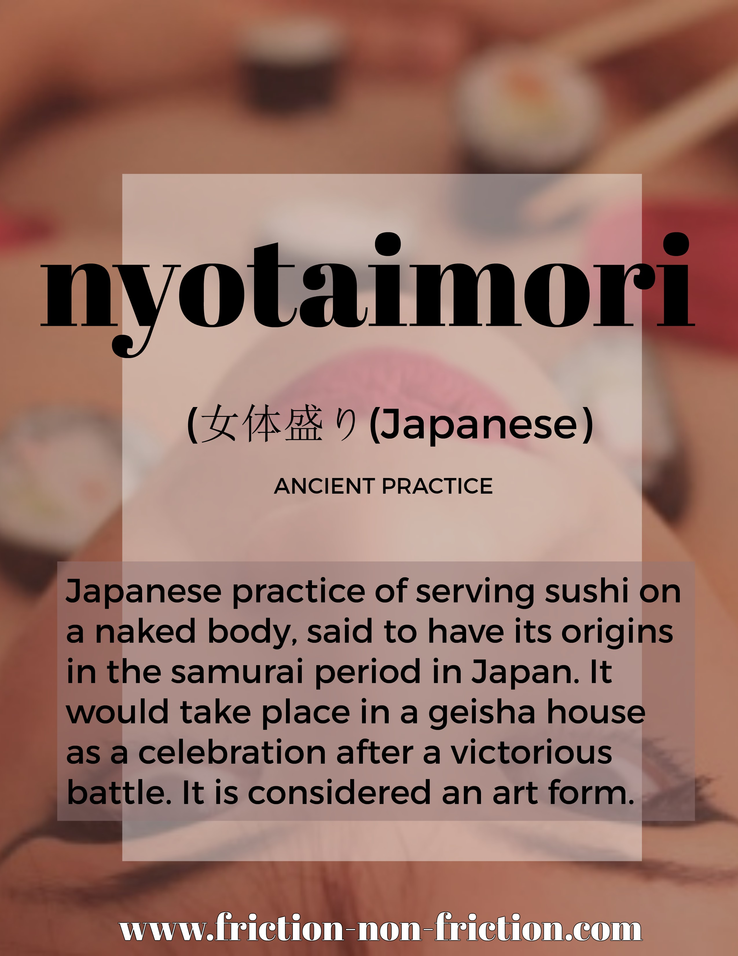 Nyotaimori  -- another great FRICTIONARY definition from Friction non Friction