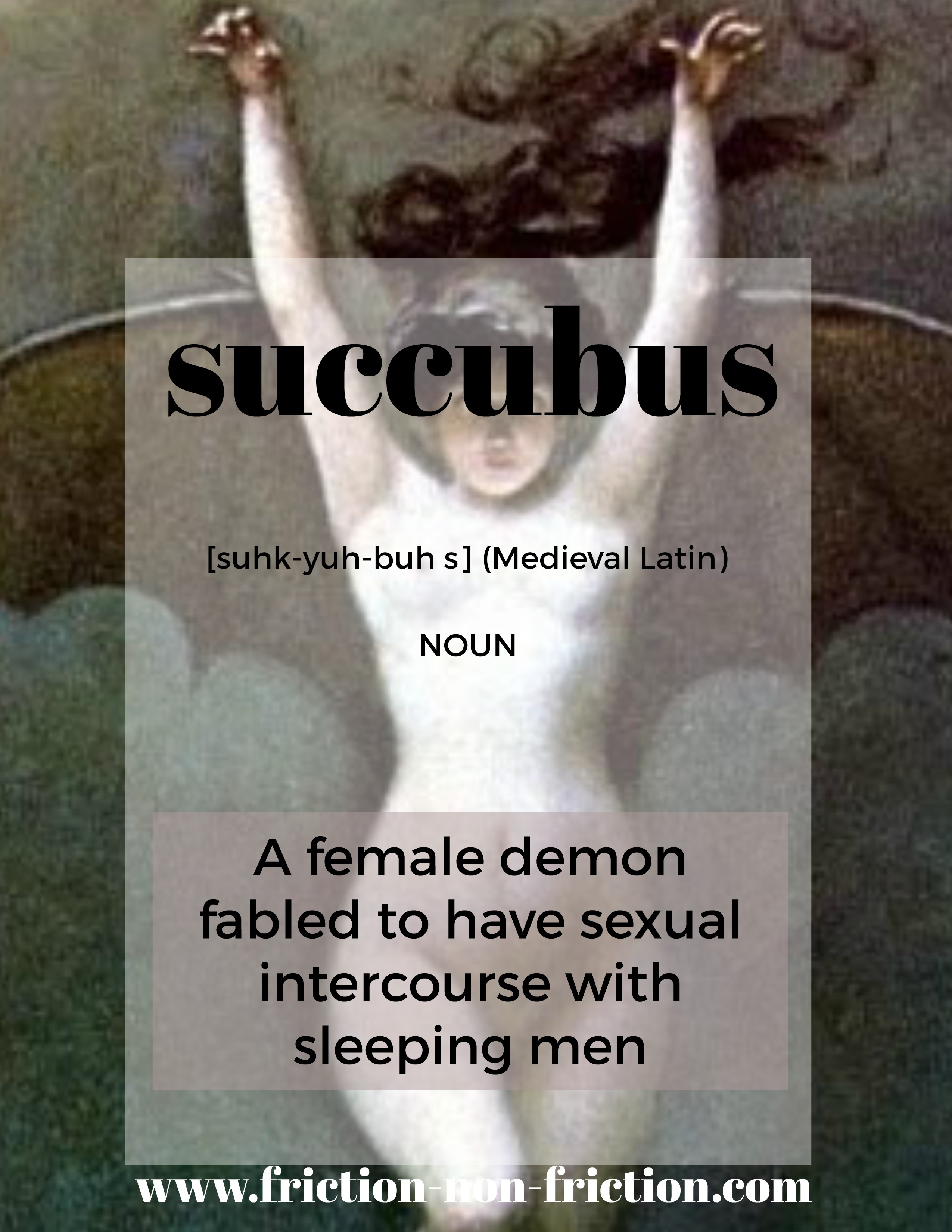 Succubus -- another great FRICTIONARY definition from Friction non Friction